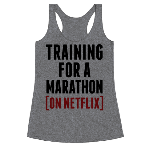 Training For A Marathon On Netflix Racerback Tank Tops Lookhuman Half Marathon Shirts Marathon Shirts