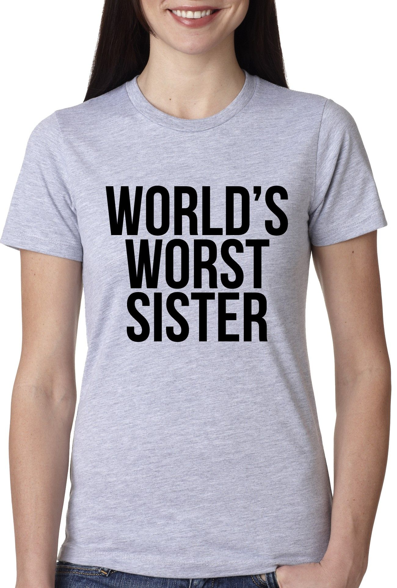 bc0a4ff5 Worst Sister Ever, Ladies t-shirt | CrazyDog Tshirts #CrazyDogTshirts  #WorldsWorst #Funny #TShirts