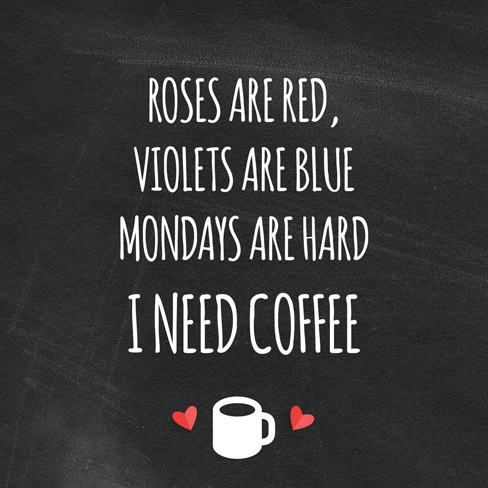 Roses Are Red Violets Are Blue Mondays Are Hard I Need Coffee Coffee Humor Need Coffee I Love Coffee