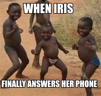 d646cb1865b63ccb063d29ba4fc93b69 meme maker when iris finally answers her phone meme maker