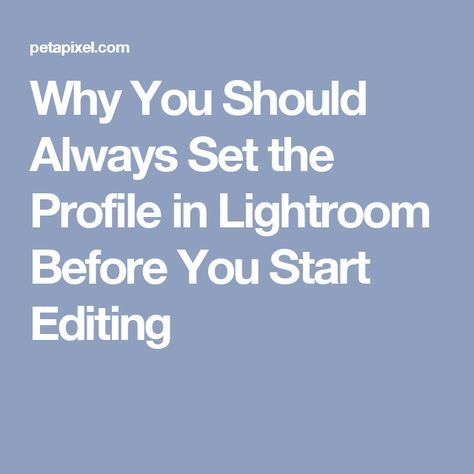 Why You Should Always Set the Profile in Lightroom Before You Start Editing