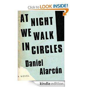 Amazon.com: At Night We Walk in Circles: A Novel eBook: Daniel Alarcón: Kindle Store