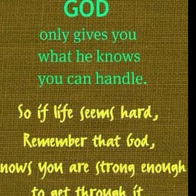 He Knows How Much You Can Handle The Love Of God Faith Quotes