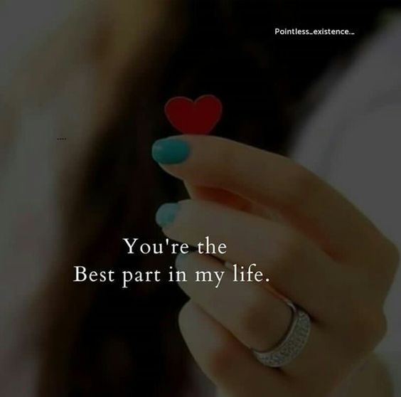 You're the Best part in my life.