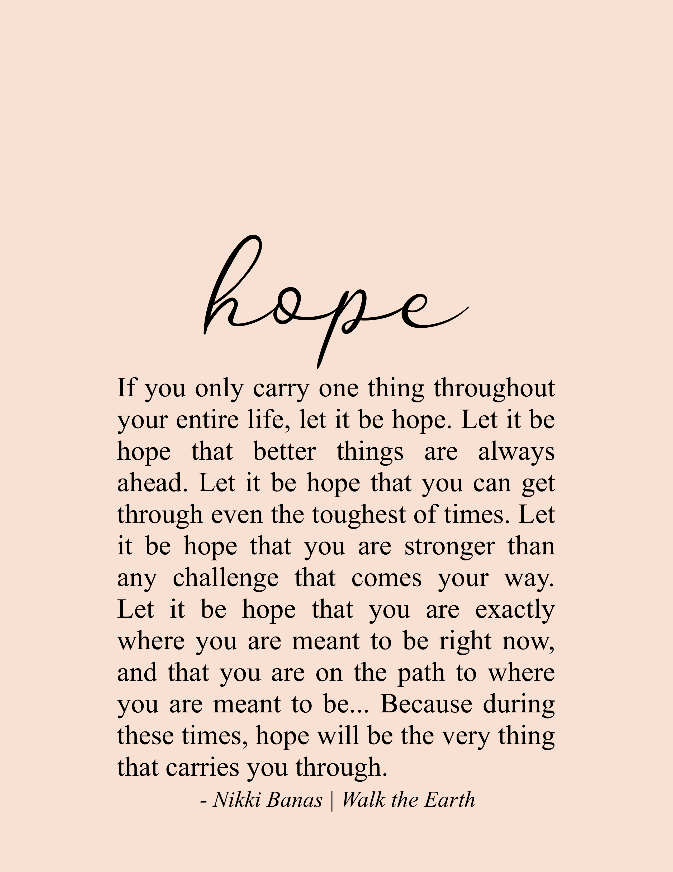 Always Have Hope Quotes, Faith, Inspiration, Believe, Love, Nikki Banas,  Walk the Earth Poetry | Positive quotes for life, Positive quotes, Wise  words quotes