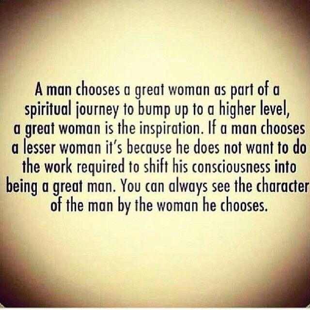 You Can Always See The Character Of The Man By The Woman He Chooses Good Woman Quotes Quotes Woman Quotes