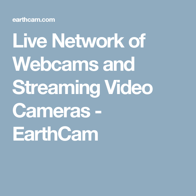 Live Network of Webcams and Streaming Video Cameras - EarthCam