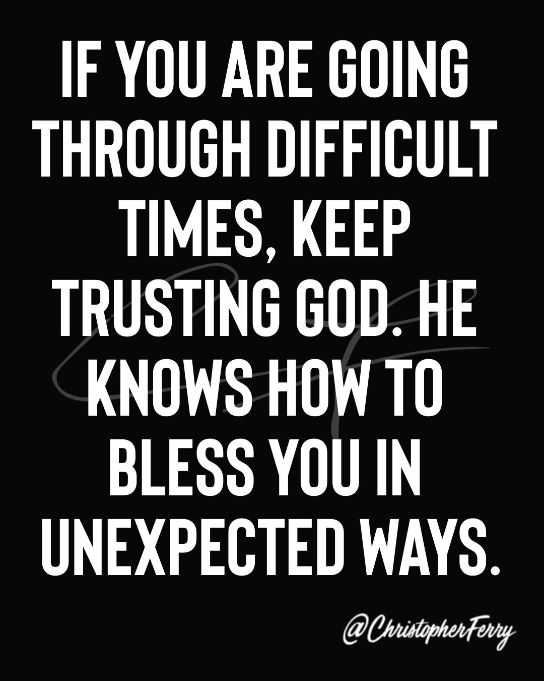 If you are going through difficult times, keep trusting