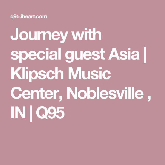 Journey with special guest Asia   Klipsch Music Center, Noblesville , IN   Q95