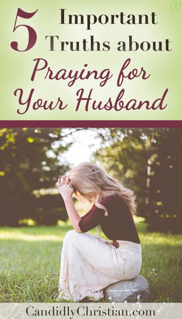 5 important truths about praying for your husband5 important truths about praying for your husband candidlychristian com