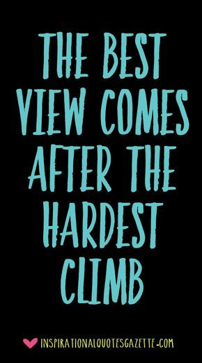 Best Motivational Quotes The Best View Comes After The Hardest Climb  Best Inspirational