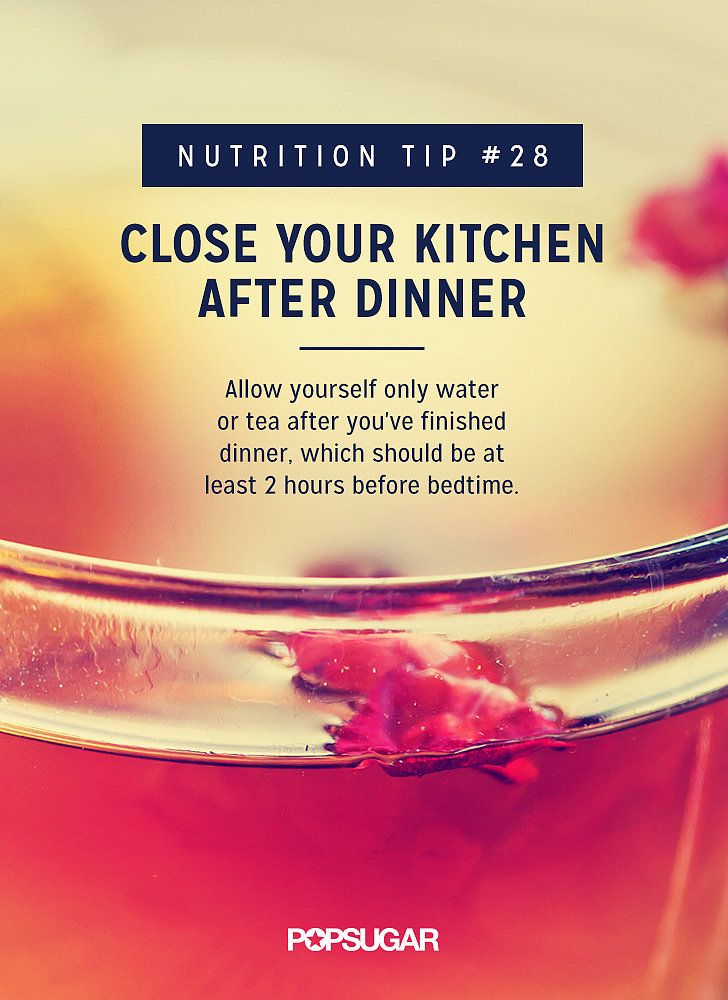Try closing your kitchen after dinner and allow yourself only water or tea after you've finished your last meal, which should be at least two hours before bedtime. Making late-night snacking not even an option will prevent evening overeating. If you find that you're starving well after dinnertime, change your habits so you're eating enough calories during the day. Pin or print this reminder.