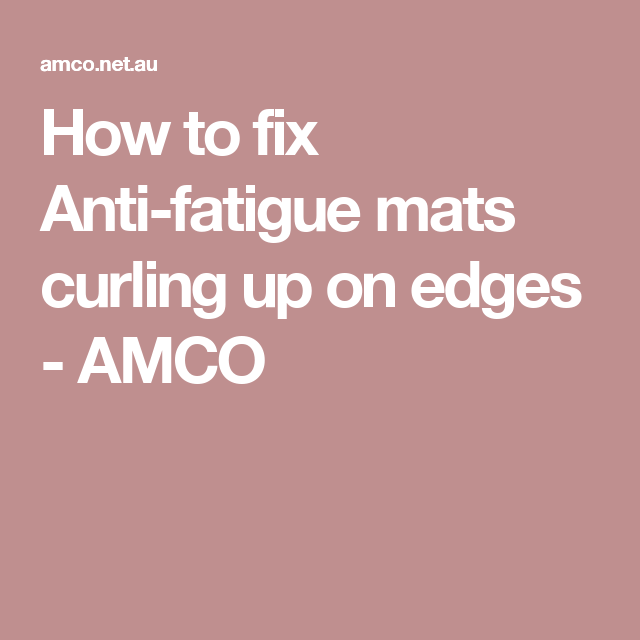 How to fix Anti-fatigue mats curling up on edges - AMCO