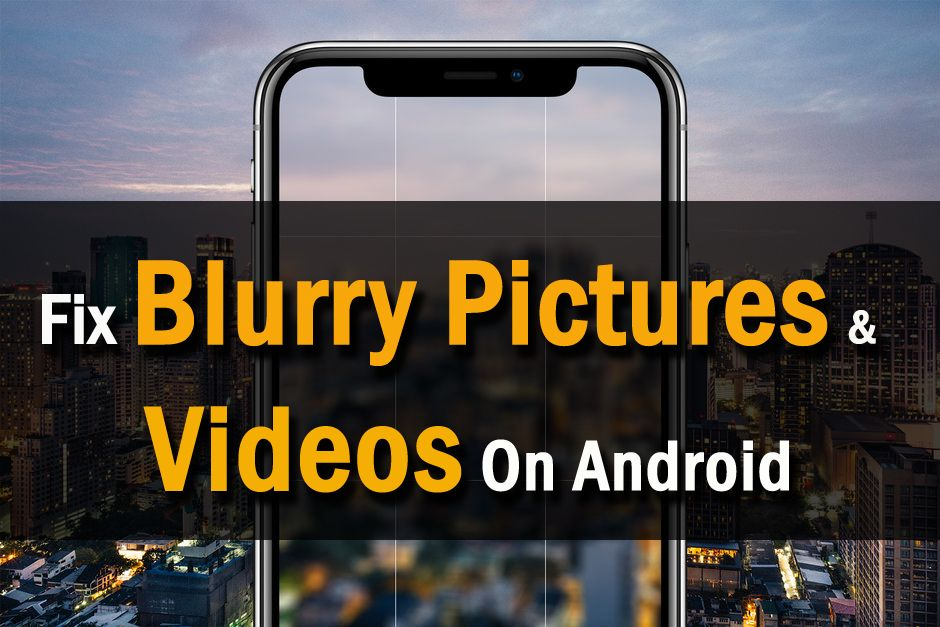 Solved Blurry Pictures Videos On Android How To Fix Blurry Pictures Fix Blurry Pictures Picture Video