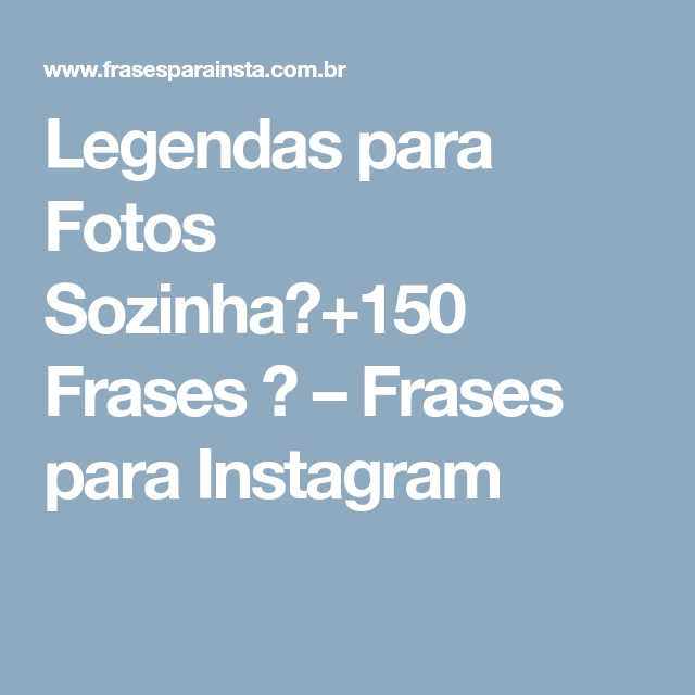 Legendas Para Fotos Sozinha150 Frases Frases Para