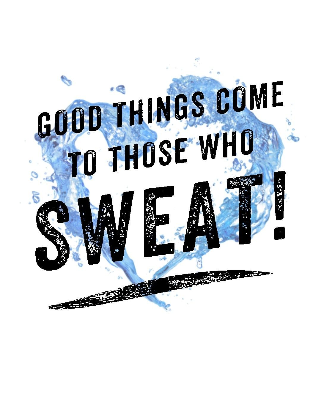 Good Things Come To Those Who Sweat Fitness Motivation Quotes Funny Fitness Inspiration Quotes Fitness Goals Quotes