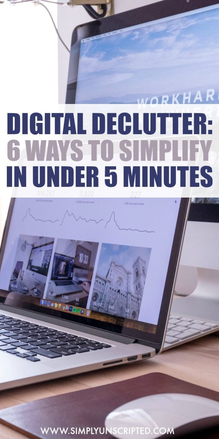 6 Ways To Declutter and Simplify Your Digital Life In