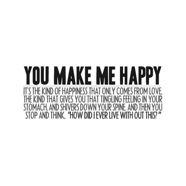 Quote Tumblr Found On Polyvore Make Me Happy Quotes You Make Me Happy Quotes You Make Me Happy