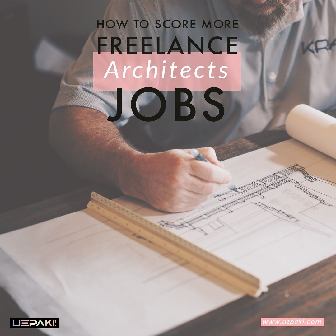 How To Score More Freelance Architects Jobs Architect Jobs Freelance Architect Job