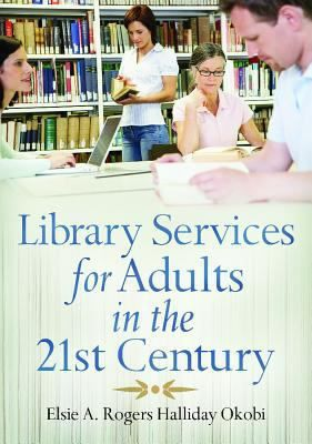 """Library services for adults in the 21st century / Elsie A. Rogers Halliday Okobi. Santa Barbara, California : Libraries Unlimited, an imprint of ABC-CLIO, LLC, [2014] """"Lifelong learning"""" isn't just a pleasant catch phrase; it's a reality that we all need to continue our education and acquire new skills well past our formative years. For the economically disadvantaged members of our communities, the public library is often the only avenue to the technology and information they need."""