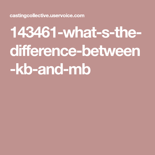 143461 What S The Difference Between Kb And Mb Measurements