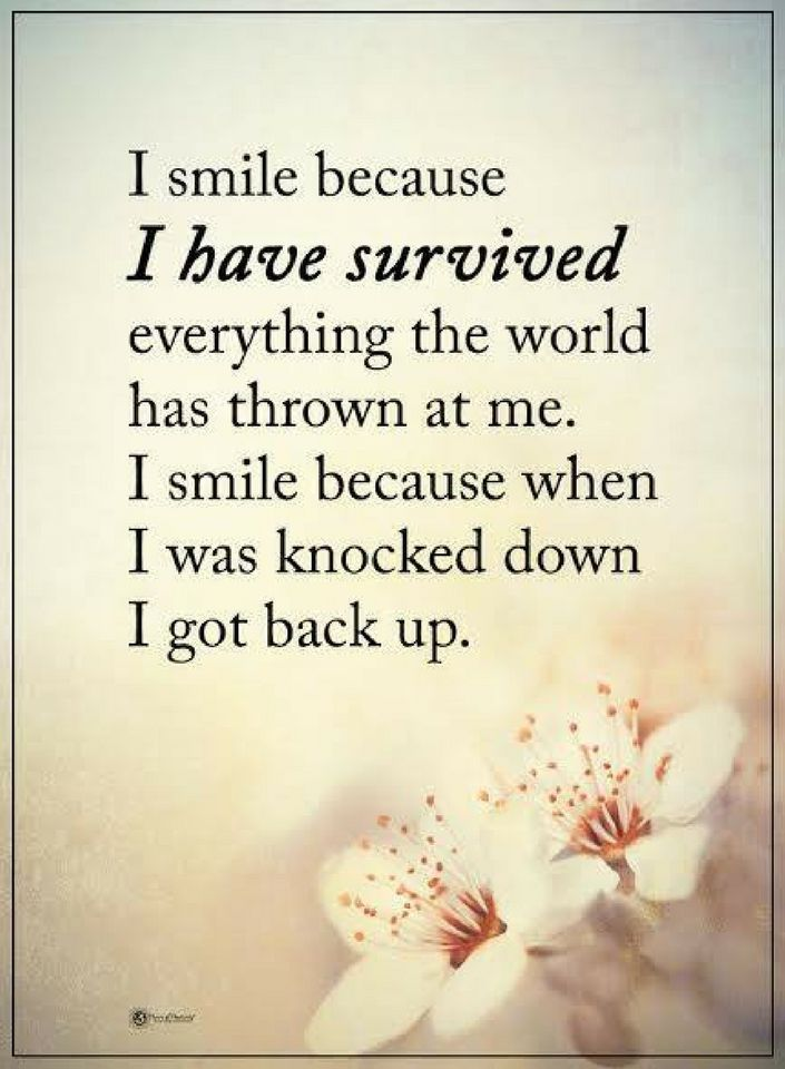 quotes I smile because I have survived everything the world has