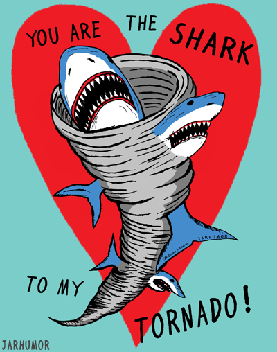 0a7def0a You Are The Shark To My Tornado. YES. A million times YES ...