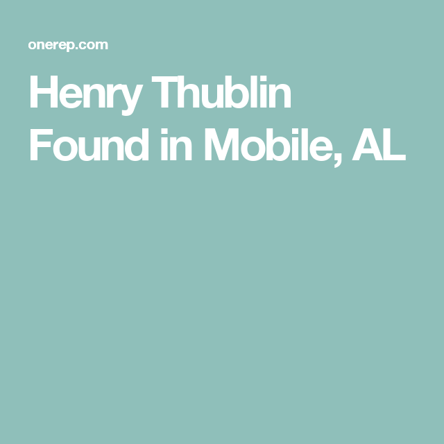 Henry Thublin Found in Mobile, AL
