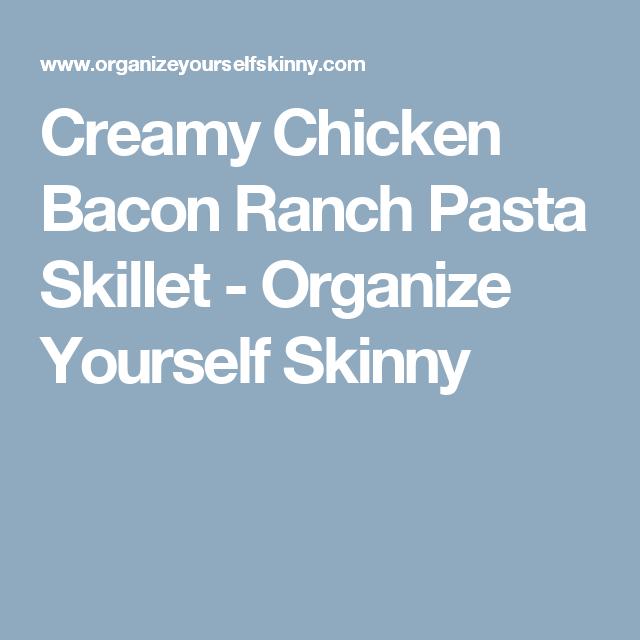 Creamy Chicken Bacon Ranch Pasta Skillet - Organize Yourself Skinny