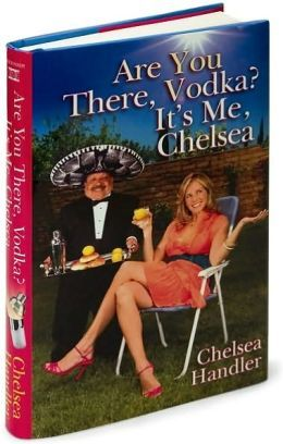 Are You There Vodka It S Me Chelsea I Love Chelsea Handler This Book Was Hysterical