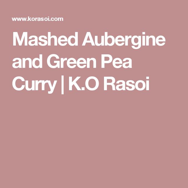 Mashed Aubergine and Green Pea Curry   K.O Rasoi