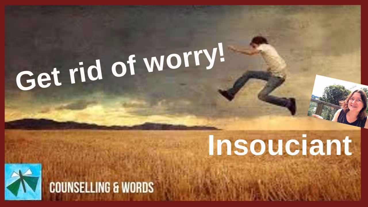 Insouciant - Get rid of worry!   No worries, How to get ...
