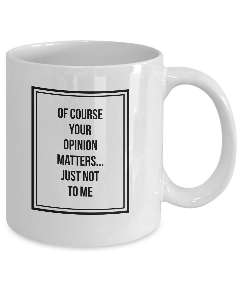 office mugs funny. Of Course Your Opinion Matters, Funny Office Mugs, Teacher Mugs,funny Mugs For Men,funny Work Women By MegaphoneMugs On Etsy