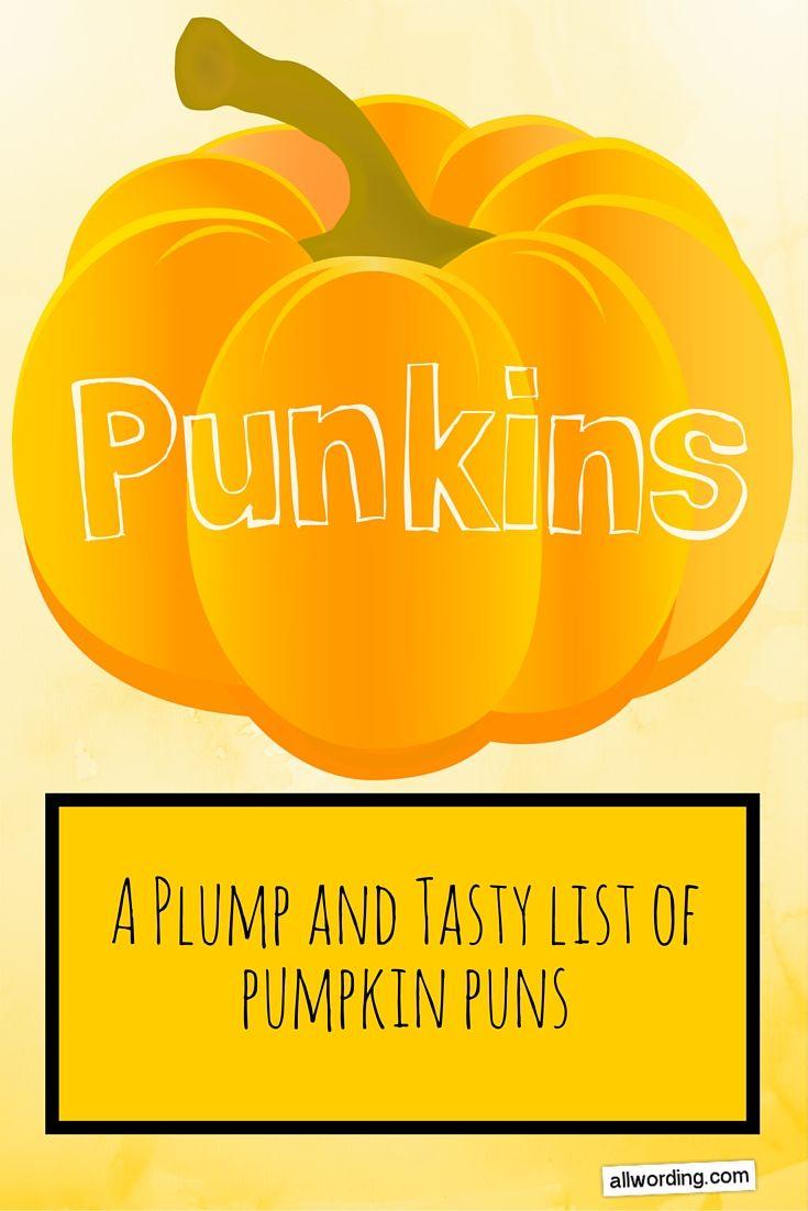 Pun Kins A Plump And Tasty List Of Pumpkin Puns Pumpkin Puns Puns Pumpkin Quotes