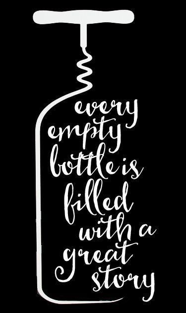 Every Empty Bottle Is Filled With A Great Story Wine