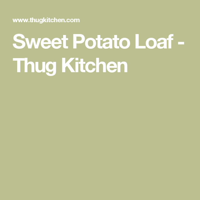 Sweet Potato Loaf - Thug Kitchen