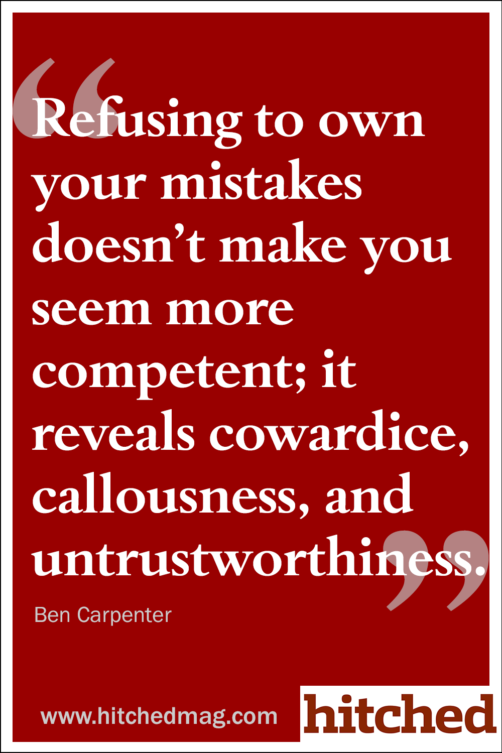 12 more pieces of advice you ll be glad you shared your refusing to own your mistakes doesn t make you seem more competent it reveals