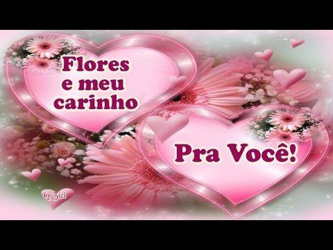Flores E Meu Carinho Pra Voce Youtube Flores Mensagens Carinho