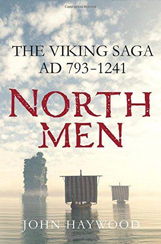 Northmen: The Viking Saga AD 793-1241 by John Haywood DL65 .H392 2016