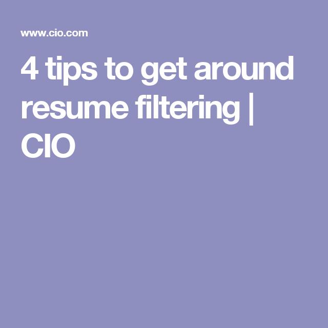 4 tips to get around resume filtering cio resume writing