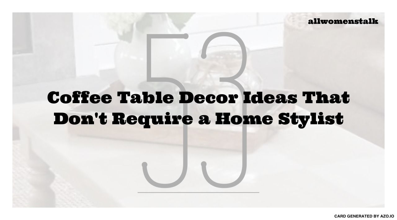 coffee table decor ideas that donut require a home stylist