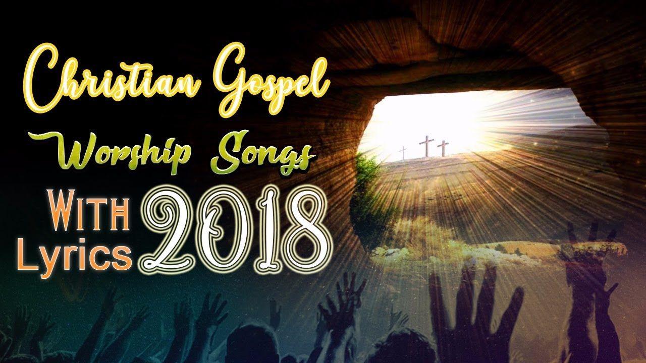 30 Christian Gospel Music With Lyrics 2018 - 30 Worship