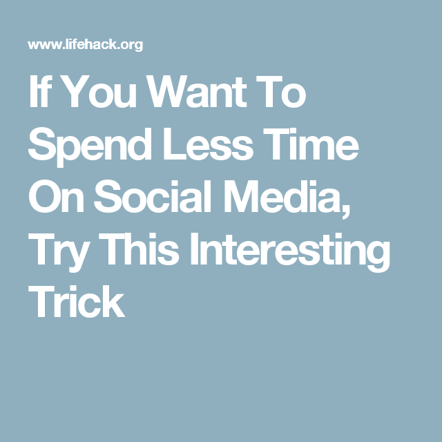 If You Want To Spend Less Time On Social Media, Try This Interesting Trick