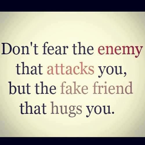 Don T Fear The Enemy That Attacks You But The Fake Friend That Hugs You God Is Heart Friendship Betrayal Quotes Bad Friend Quotes Betrayal Quotes