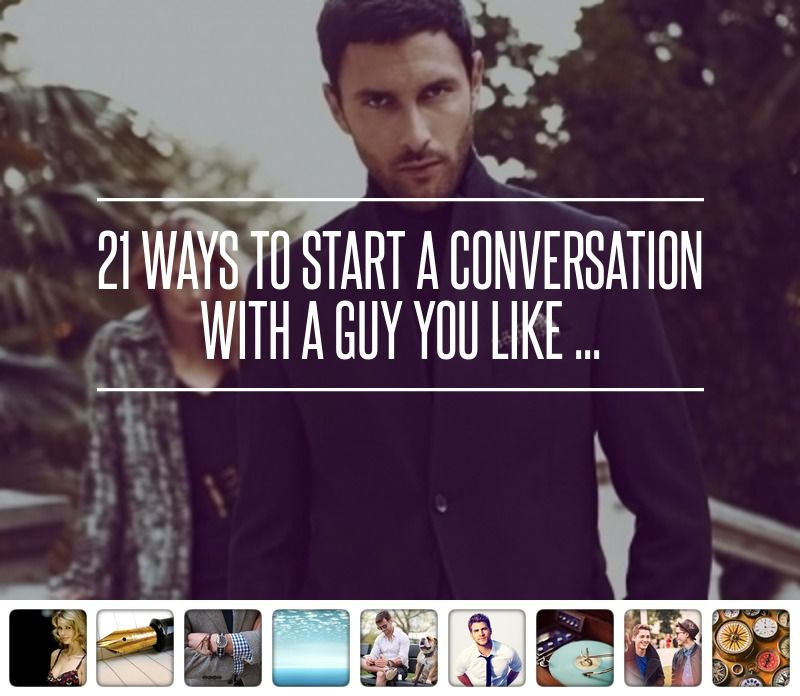 21 ways to start a conversation with a guy you like