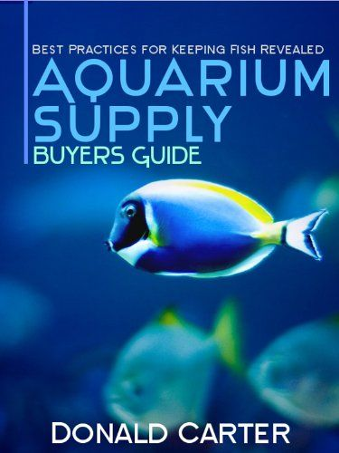 Aquarium Supply Buyers Guide Best Practices For Keeping Fish Revealed By Carter Donald Fishtanktherapy Amazon Aquarium Supplies Aquarium Aquarium Pump