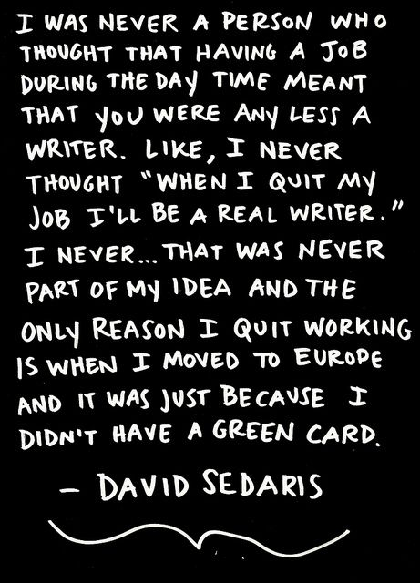 David Sedaris On Day Jobs Writing Quotes Original Quotes Little Things Quotes