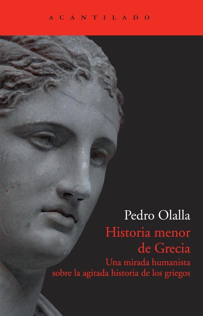 Pedro Olalla | Historia menor de Grecia: Una mirada humanista sobre la agitada historia de los griegos (2008)