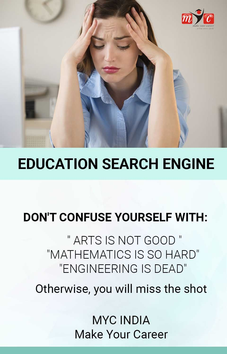 """Don't confuse #yourself with: • '' Arts is not good """" • """"#Mathematics is so hard"""" • """"#Engineering is dead"""" Otherwise, you will miss the shot MYC INDIA Make Your Career"""