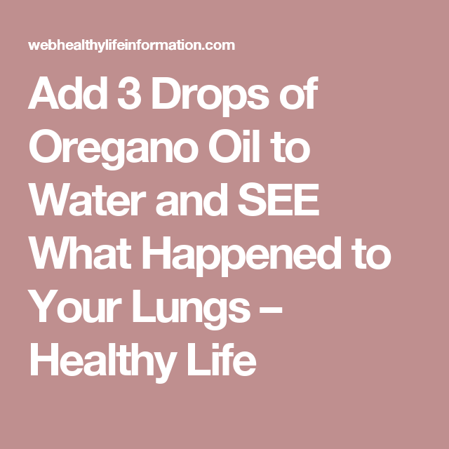 Add 3 Drops of Oregano Oil to Water and SEE What Happened to Your Lungs – Healthy Life